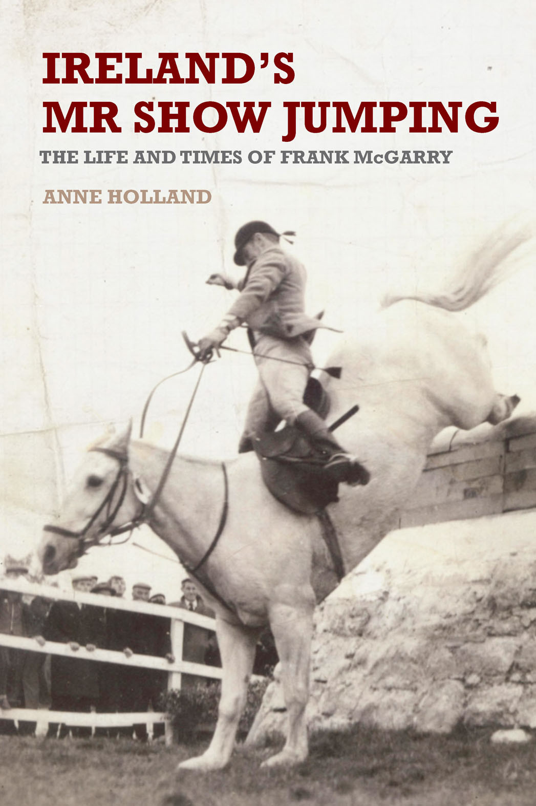 Ireland's Mr Show Jumping: The Life and Times of Frank McGarry, by Anne Holland