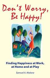 Don't Worry, Be Happy! Finding Happiness at Work, at Home and at Play