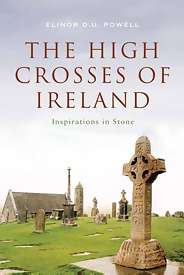 The High Crosses of Ireland: Inspirations in Stone